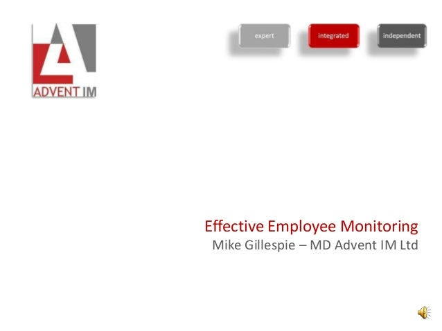 Effective Employee Monitoring Mike Gillespie – MD Advent IM Ltd