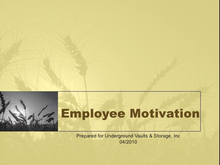 Employee Motivation Prepared for Underground Vaults & Storage, Inc 04/2010