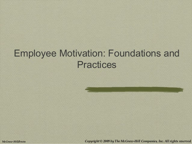 Copyright © 2009 by The McGraw-Hill Companies, Inc. All rights reserved.McGraw-Hill/Irwin Employee Motivation: Foundations...