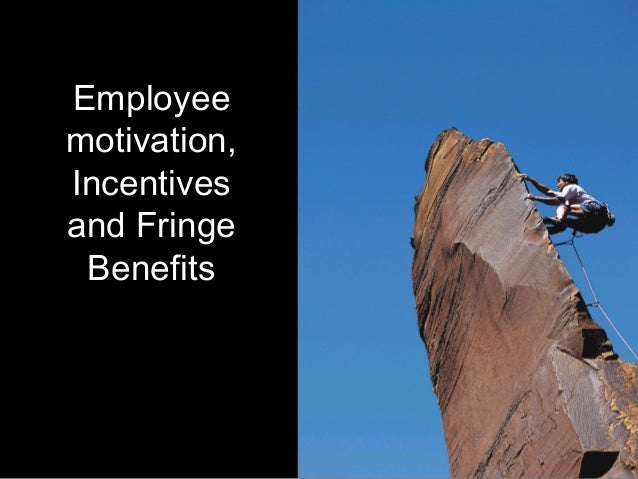 performance incentives and fringe benefits An essential part of running a successful small business is motivating employees and finding ways to make their incentives fall in line with the incentives of the company many companies.