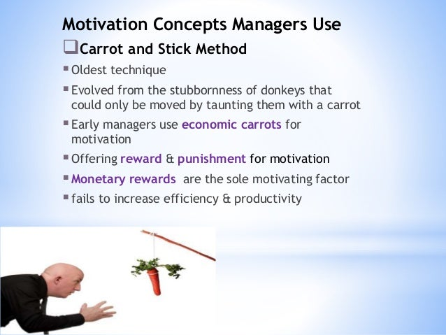 the carrot and stick approach to motivation Why do people work if you're a manager, your answer to this question will determine your approach to motivating your team, and may even define the way your team.