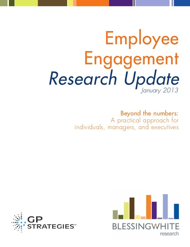 Employee Engagement Research Update Beyond the numbers: A practical approach for individuals, managers, and executives Jan...