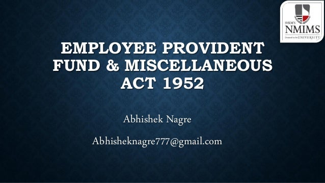 EMPLOYEE PROVIDENT FUND & MISCELLANEOUS ACT 1952 Abhishek Nagre Abhisheknagre777@gmail.com