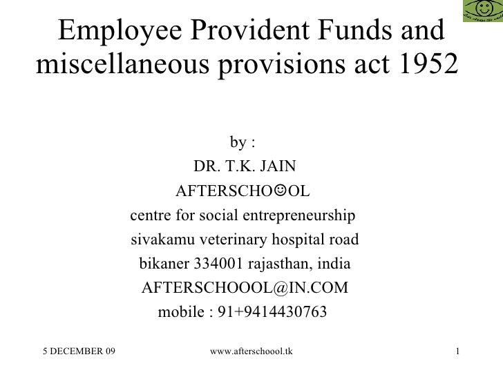 Employee Provident Funds and miscellaneous provisions act 1952  by :  DR. T.K. JAIN AFTERSCHO ☺ OL  centre for social entr...