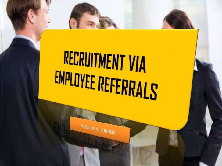 RECRUITMENT VIA <br />EMPLOYEE REFERRALS<br />By Sourabh , 10HM30<br />