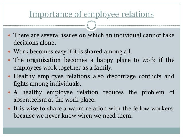 importance of employee relations Employee relations is a leading international academic journal focusing on the importance of understanding and merging corporate, management and employee needs to achieve optimum performance, commitment and effectiveness, addresses research, practice and ideas about relationships between employment.