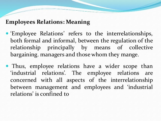 definition of employee relation management essay Employee relations may be defined as those policies and practices which are concerned with the management and regulation of relationships between the organisation, the individual staff member, and groups of staff within the working environment.