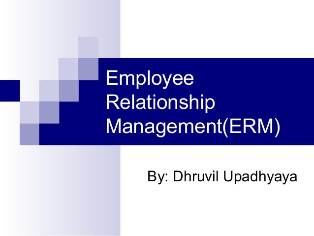 EmployeeRelationshipManagement(ERM)By: Dhruvil Upadhyaya