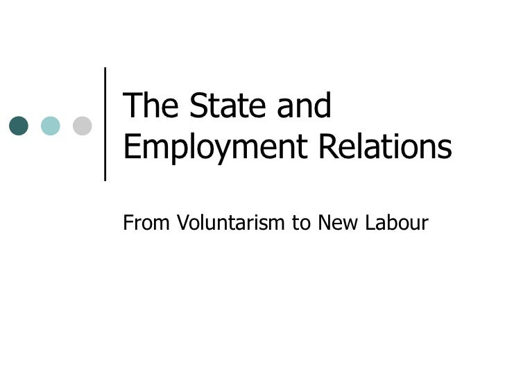 The State and Employment Relations From Voluntarism to New Labour