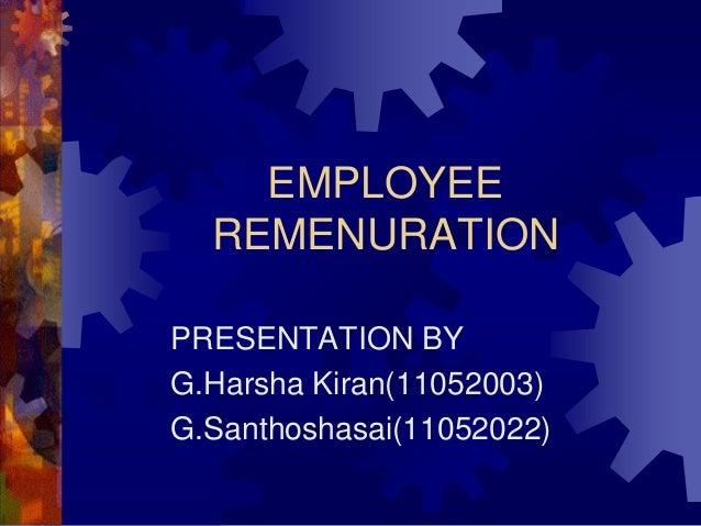 EMPLOYEEREMENURATIONPRESENTATION BYG.Harsha Kiran(11052003)G.Santhoshasai(11052022)