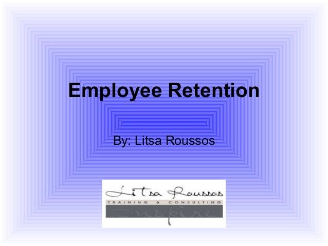 Employee Retention    By: Litsa Roussos