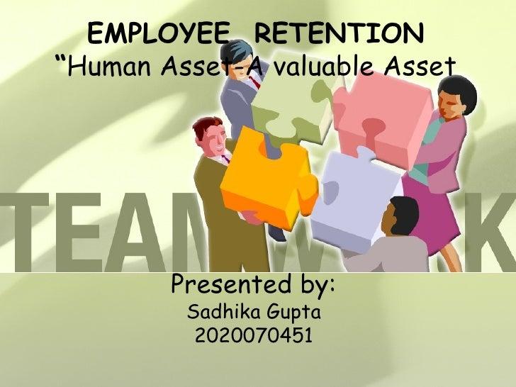 "EMPLOYEE  RETENTION "" Human Asset-A valuable Asset Presented by: Sadhika Gupta 2020070451"
