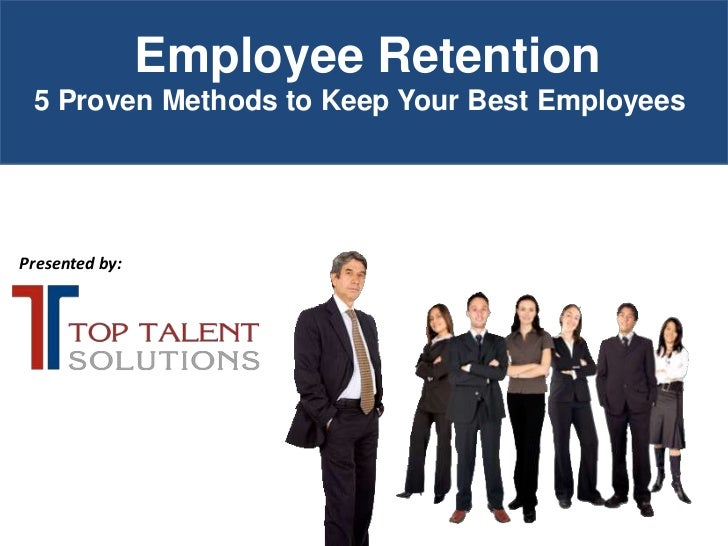 Employee Retention<br />5 Proven Methods to Keep Your Best Employees <br />Presented by:<br />