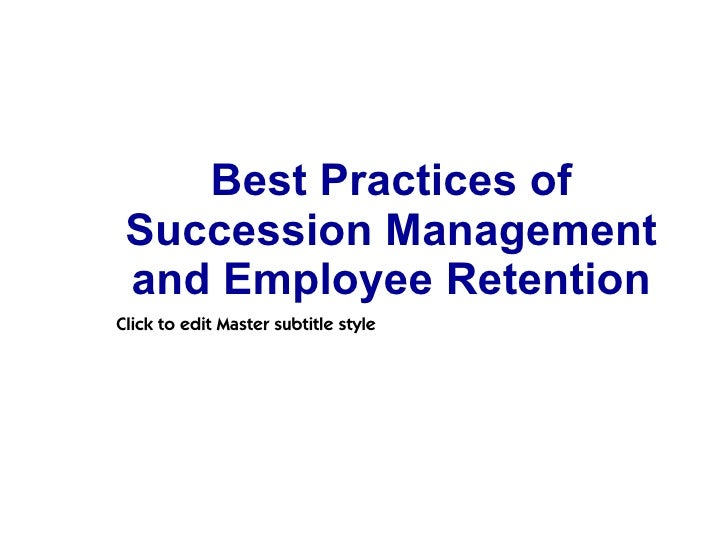 Best Practices of Succession Management and Employee RetentionClick to edit Master subtitle style