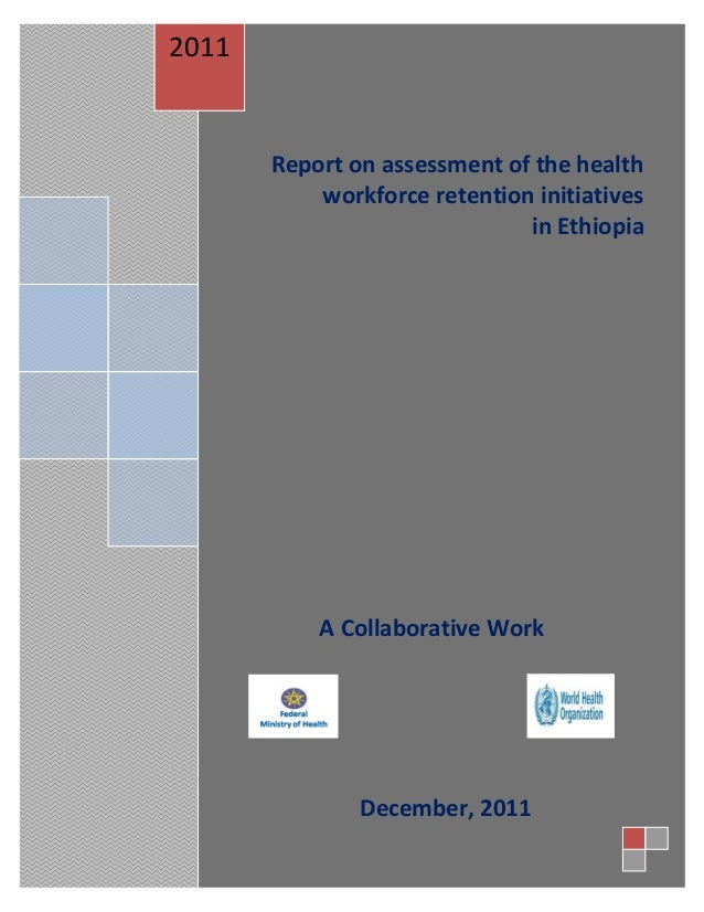 i Report on assessment of the health workforce retention initiatives in Ethiopia A Collaborative Work 2011 December, 2011