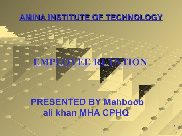 AMINA INSTITUTE OF TECHNOLOGYAMINA INSTITUTE OF TECHNOLOGYEMPLOYEE RETNTIONPRESENTED BY Mahboobali khan MHA CPHQ