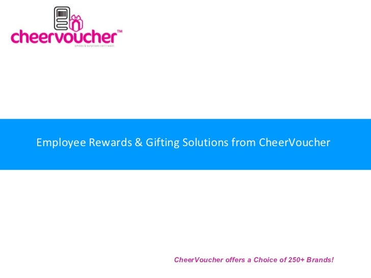 Employee Rewards & Gifting Solutions from CheerVoucher                         CheerVoucher offers a Choice of 250+ Brands!