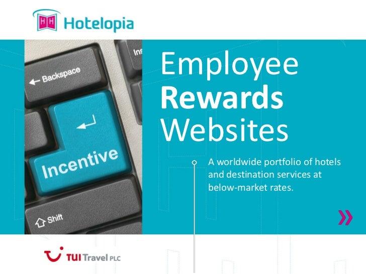 EmployeeRewardsWebsites  A worldwide portfolio of hotels  and destination services at  below-market rates.