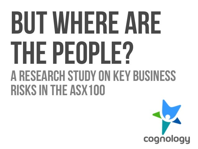1  But where are  the People?  A Research study on key business  risks in the ASX100