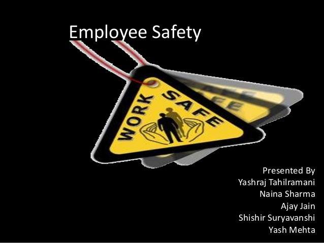 Employee Safety Presented By Yashraj Tahilramani Naina Sharma Ajay Jain Shishir Suryavanshi Yash Mehta