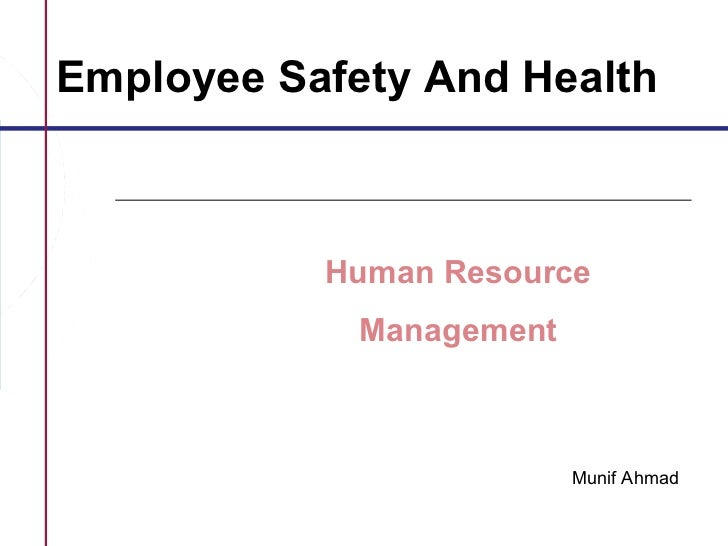 Employee Safety And Health           Human Resource             Management                          Munif Ahmad