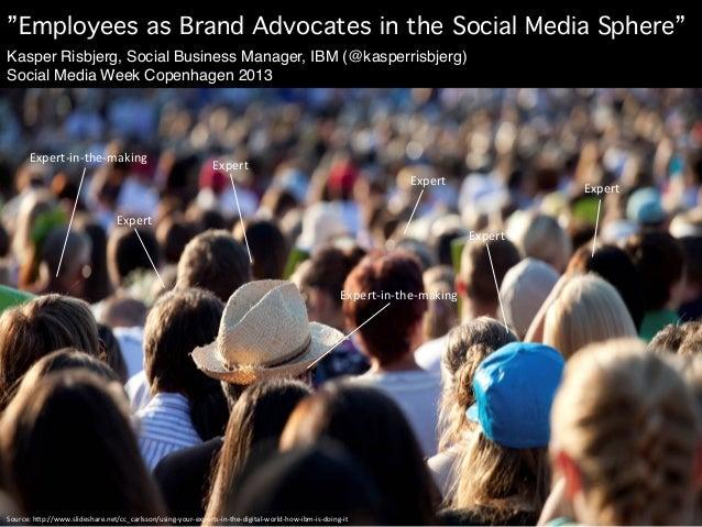 """""""Employees as Brand Advocates in the Social Media Sphere""""!Kasper Risbjerg, Social Business Manager, IBM (@kasperrisbjerg)S..."""