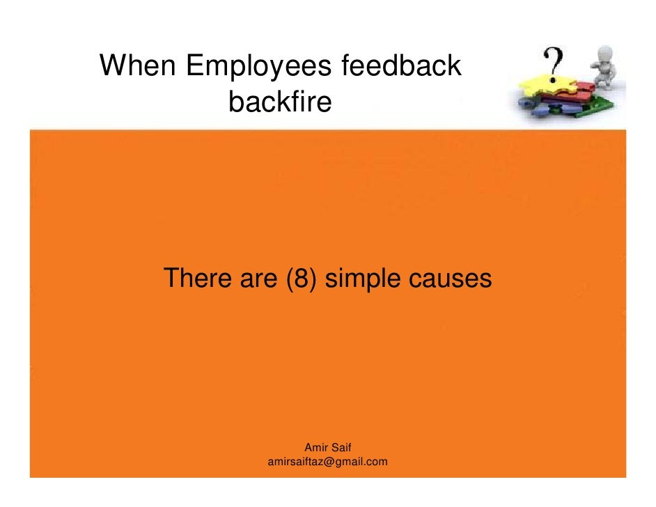 feedback and employees Feedback should be tailored to the individual, well thought out and delivered close to the event anything else will limit the motivational effect.