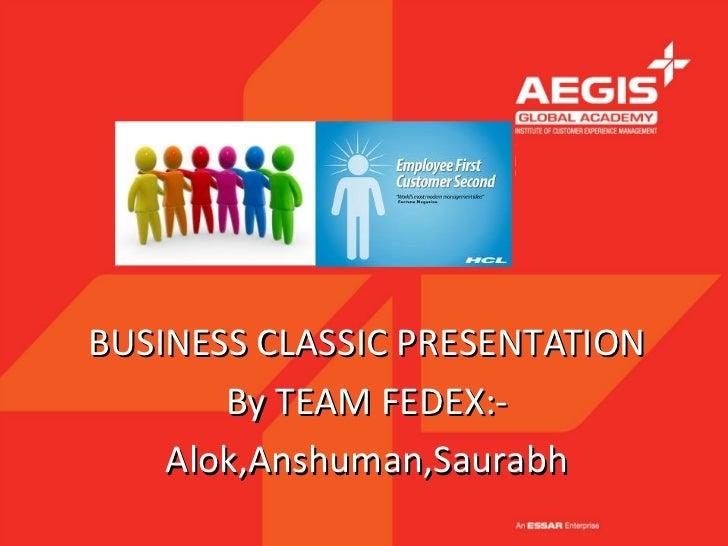 BUSINESS CLASSIC PRESENTATION       By TEAM FEDEX:-    Alok,Anshuman,Saurabh