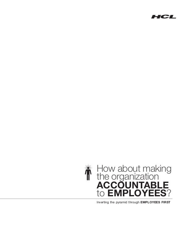 How about makingthe organizationACCOUNTABLEto EMPLOYEES?Inverting the pyramid through EMPLOYEES FIRST