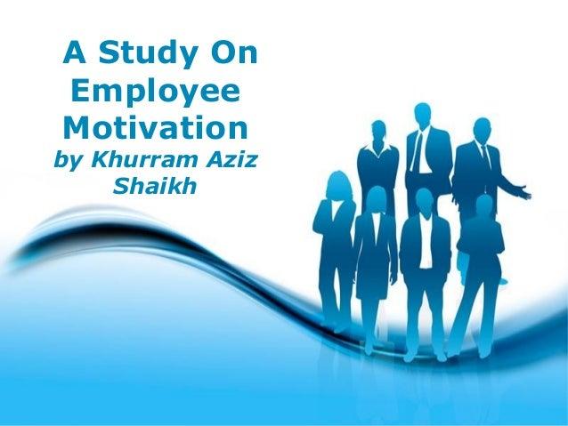 A Study OnEmployeeMotivationby Khurram Aziz    Shaikh           Free Powerpoint Templates                                 ...