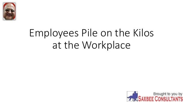 Employees Pile on the Kilos at the Workplace