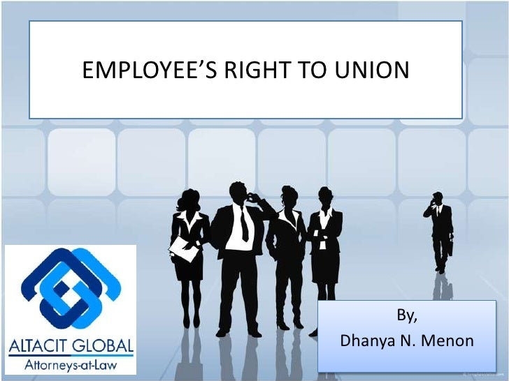 EMPLOYEE'S RIGHT TO UNION<br />By,<br />Dhanya N. Menon<br />