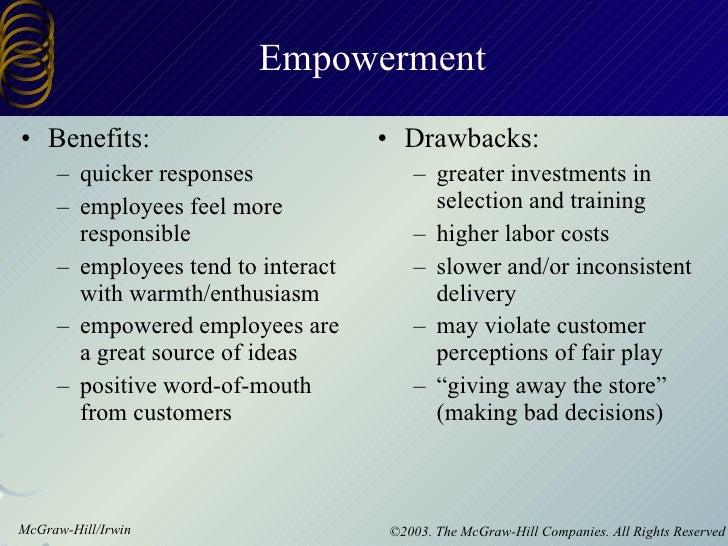 Empowerment <ul><li>Benefits: </li></ul><ul><ul><li>quicker responses </li></ul></ul><ul><ul><li>employees feel more respo...