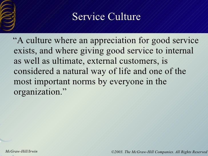 """Service Culture <ul><li>""""A culture where an appreciation for good service exists, and where giving good service to interna..."""