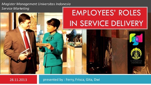 Magister Management Universitas Indonesia Service Marketing  EMPLOYEES' ROLES IN SERVICE DELIVERY  28.11.2013  presented b...