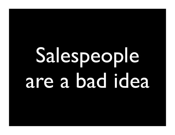Good products build word of mouth, and sell      themselves.