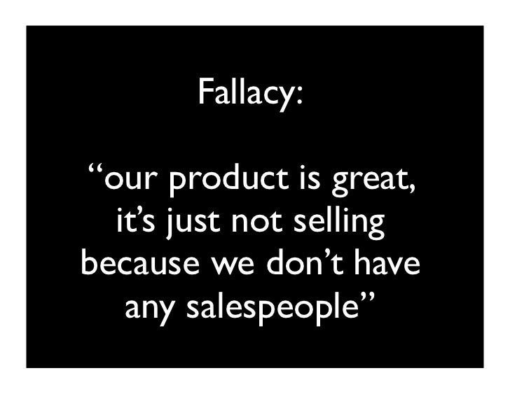 "Fallacy:  ""our product is great,  we just need PR and marketing to get the       word out"""