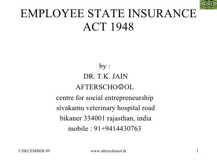 EMPLOYEE STATE INSURANCE ACT 1948 by :  DR. T.K. JAIN AFTERSCHO ☺ OL  centre for social entrepreneurship  sivakamu veterin...