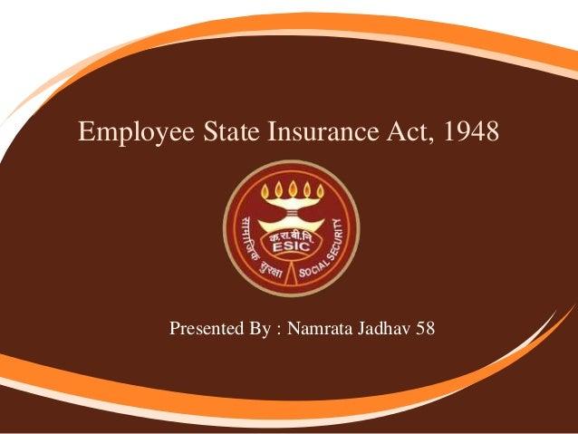 Employee State Insurance Act, 1948 Presented By : Namrata Jadhav 58