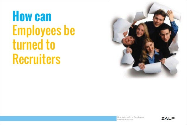 How can Employees be turned to Recruiters  How to turn Good Employees in Great Recruiter
