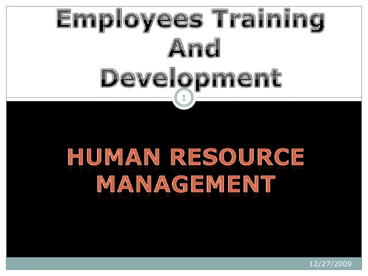 Human Resource Management<br />12/27/2009<br />1<br />Employees Training AndDevelopment<br />