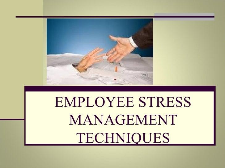 EMPLOYEE STRESS MANAGEMENT TECHNIQUES