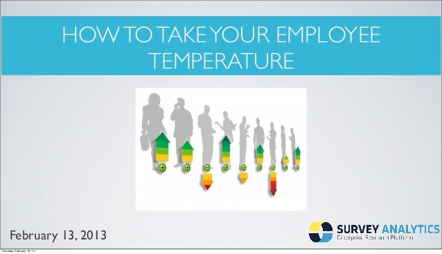 HOW TO TAKE YOUR EMPLOYEE TEMPERATURE  February 13, 2013 Thursday, February 13, 14