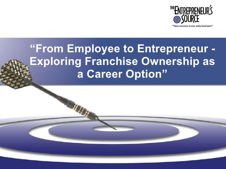""""""" From Employee to Entrepreneur - Exploring Franchise Ownership as a Career Option"""""""