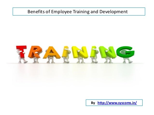 reasons for and benefits of training and development Knowledge and skills development is vital to the health of organisations we live in an information age today, and organisations are routinely valued not just on.