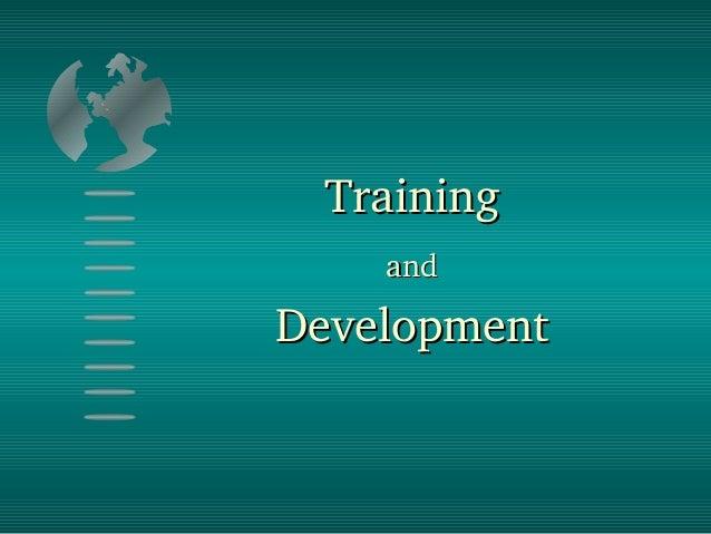 TrainingTraining andand DevelopmentDevelopment