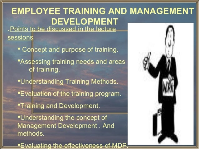 EMPLOYEE TRAINING AND MANAGEMENT DEVELOPMENT  .Points to be discussed in the lecture sessions.   Concept and purpose of t...
