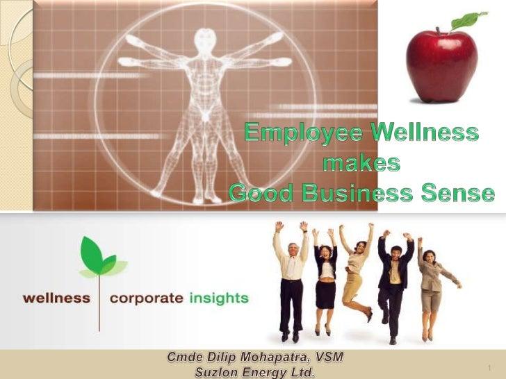 Employee Wellness<br />makes<br />Good Business Sense<br />Cmde Dilip Mohapatra, VSM<br />Suzlon Energy Ltd.<br />1<br />