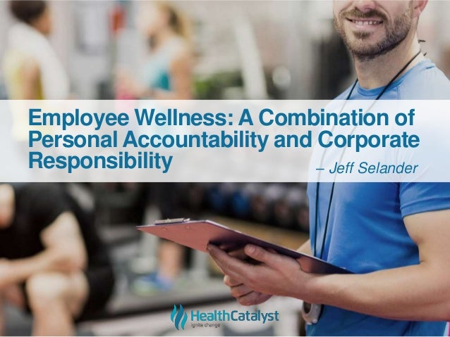 Employee Wellness: A Combination of Personal Accountability and Corporate Responsibility – Jeff Selander