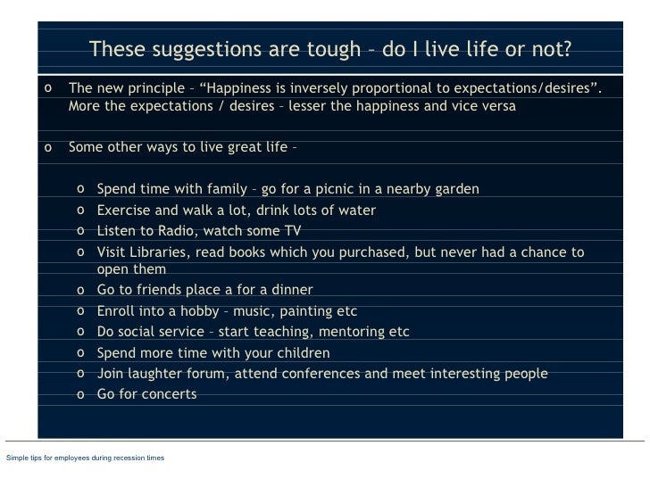"""These suggestions are tough – do I live life or not? <ul><li>The new principle – """"Happiness is inversely proportional to e..."""